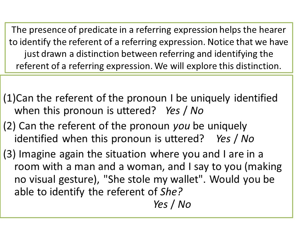 The presence of predicate in a referring expression helps the hearer to identify the referent of a referring expression.