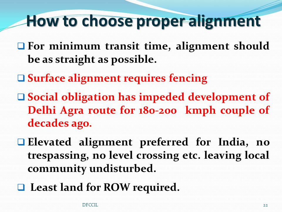  For minimum transit time, alignment should be as straight as possible.