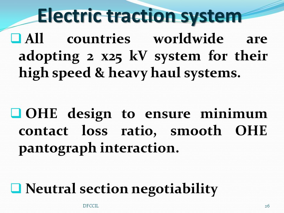 Electric traction system  All countries worldwide are adopting 2 x25 kV system for their high speed & heavy haul systems.