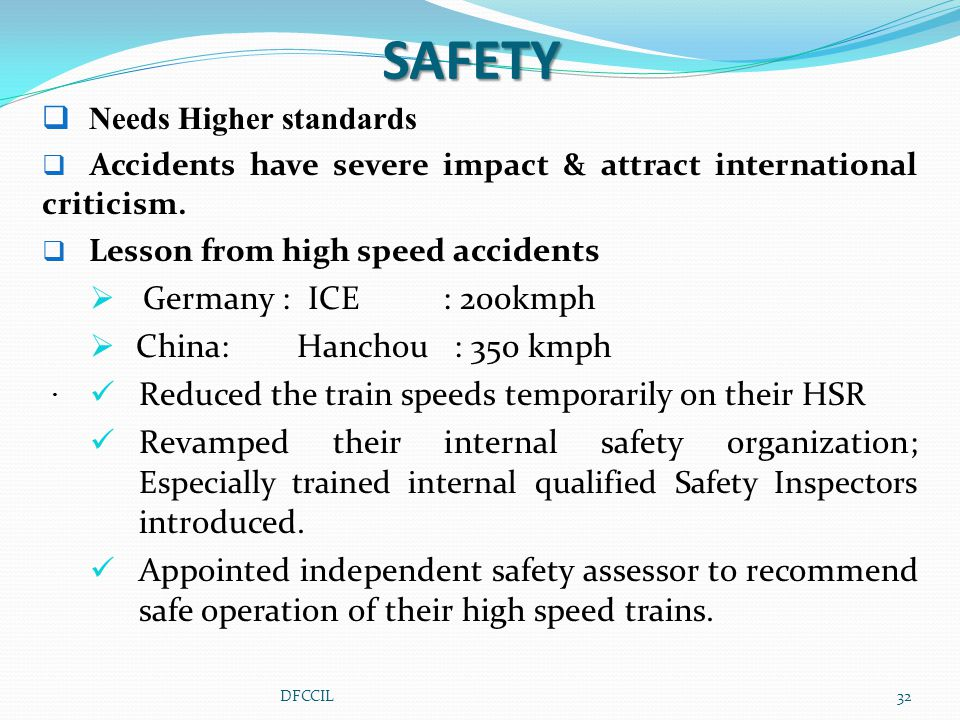 SAFETY  Needs Higher standards  Accidents have severe impact & attract international criticism.