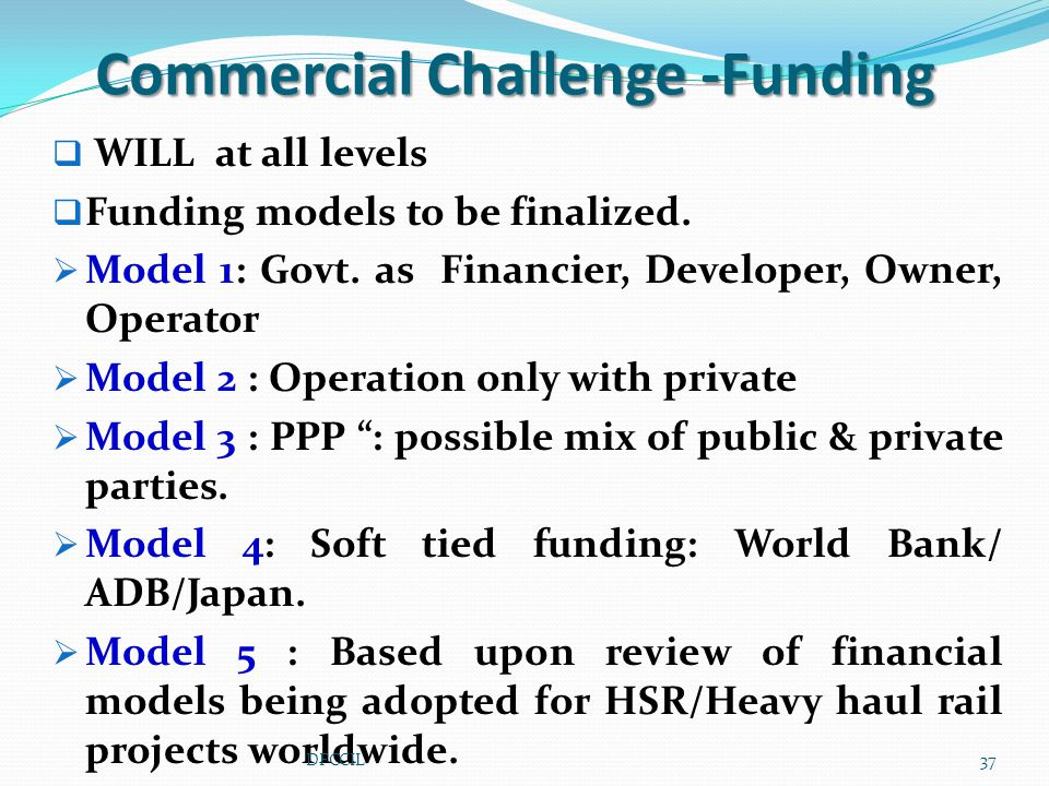 Commercial Challenge -Funding  WILL at all levels  Funding models to be finalized.