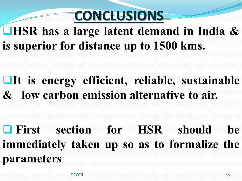 CONCLUSIONS  HSR has a large latent demand in India & is superior for distance up to 1500 kms.