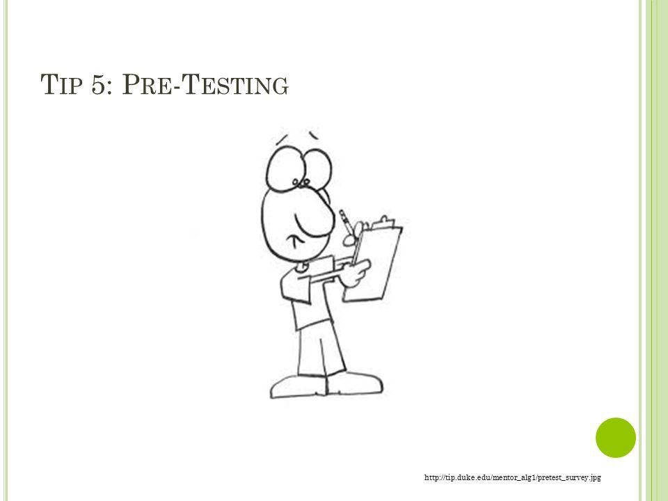 T IP 5: P RE -T ESTING http://tip.duke.edu/mentor_alg1/pretest_survey.jpg