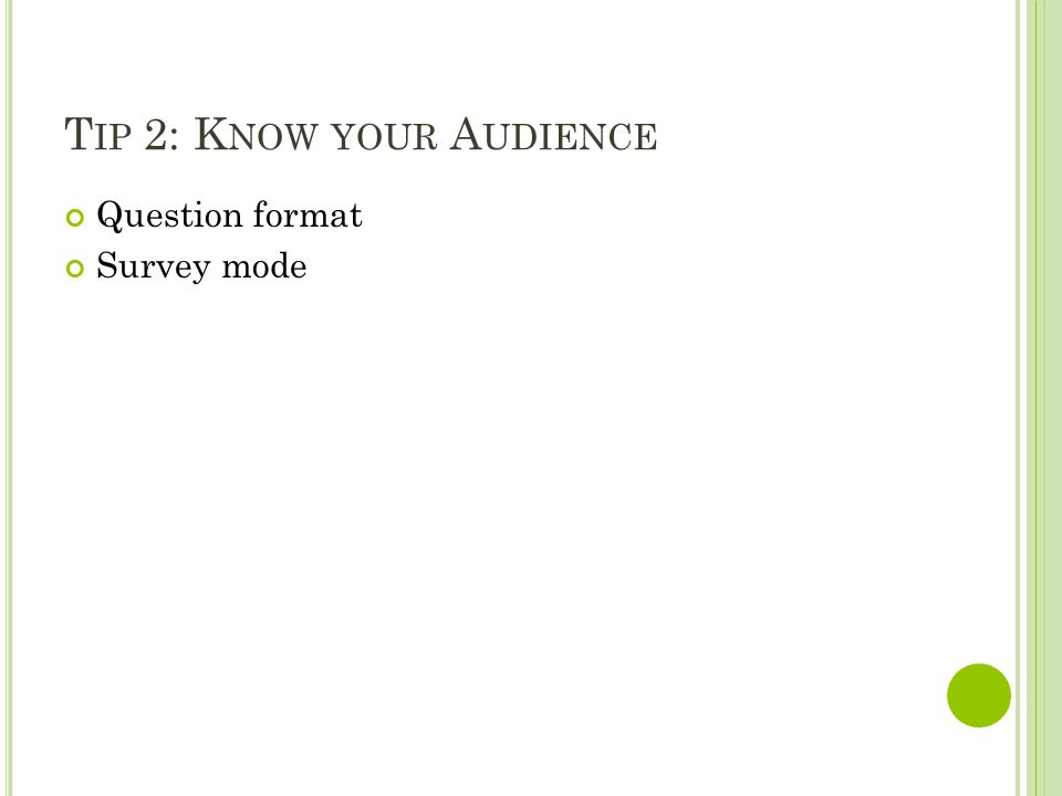 T IP 2: K NOW YOUR A UDIENCE Question format Survey mode