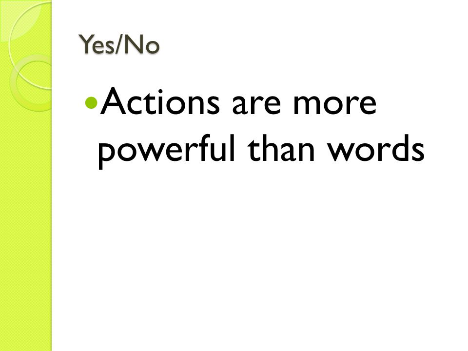 Yes/No Actions are more powerful than words