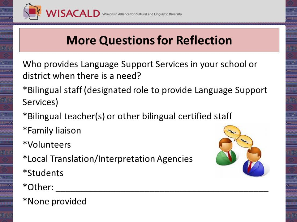More Questions for Reflection Who provides Language Support Services in your school or district when there is a need.