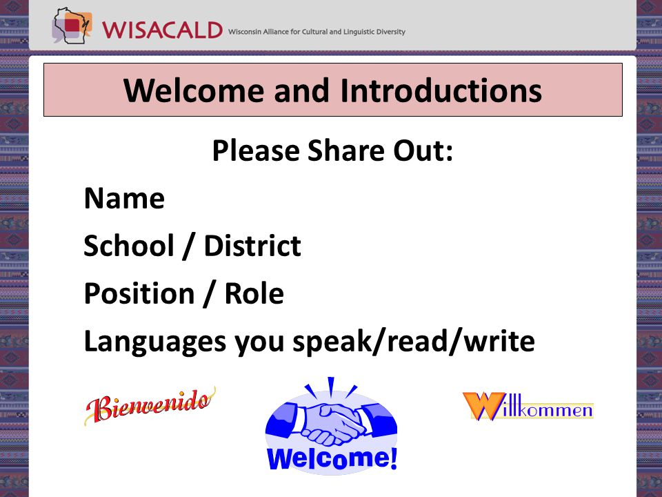 Welcome and Introductions Please Share Out: Name School / District Position / Role Languages you speak/read/write