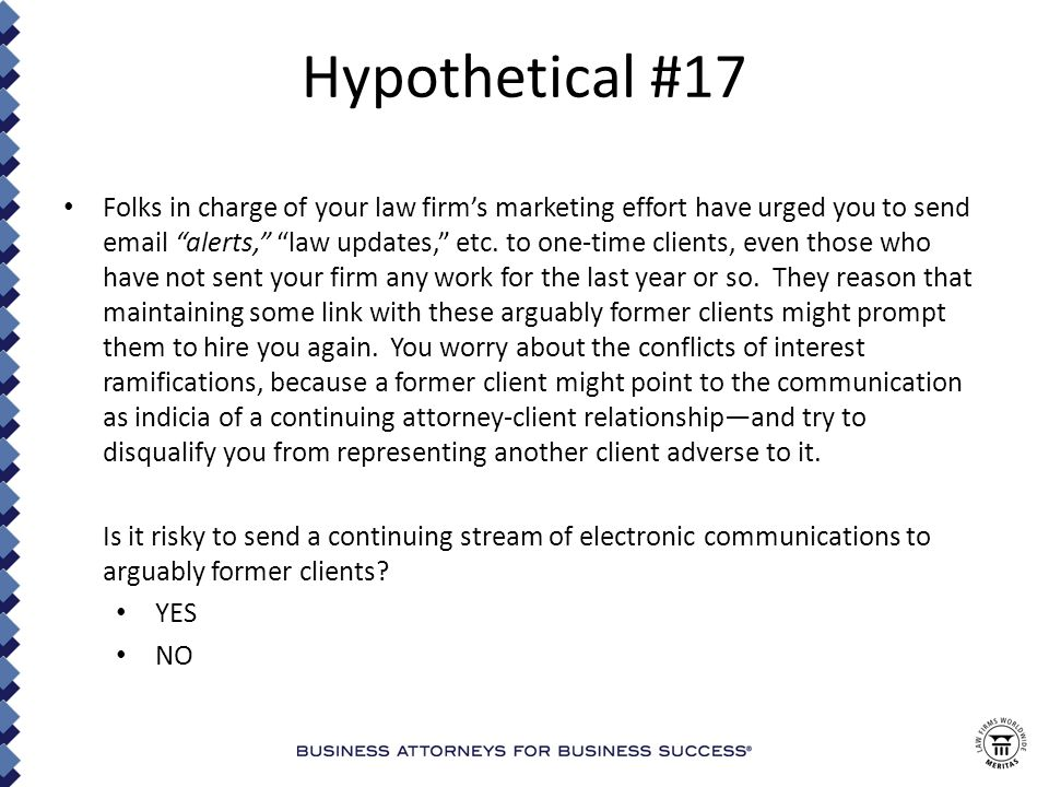 Hypothetical #17 Folks in charge of your law firm's marketing effort have urged you to send email alerts, law updates, etc.
