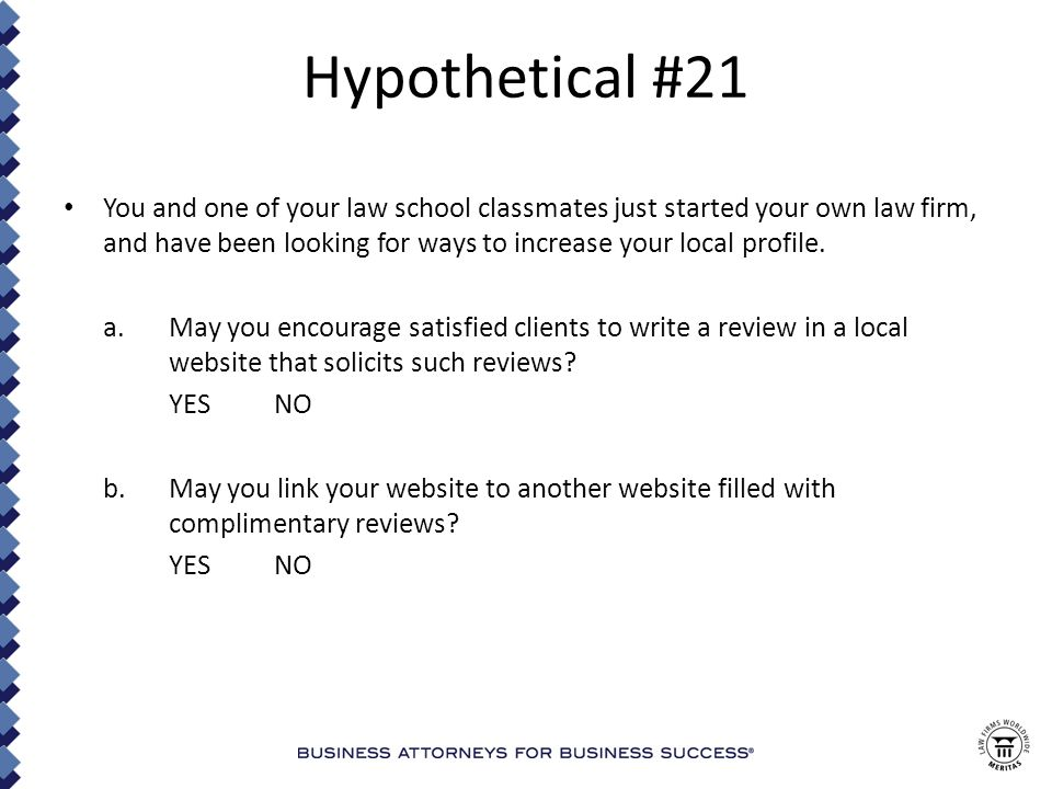 Hypothetical #21 You and one of your law school classmates just started your own law firm, and have been looking for ways to increase your local profile.