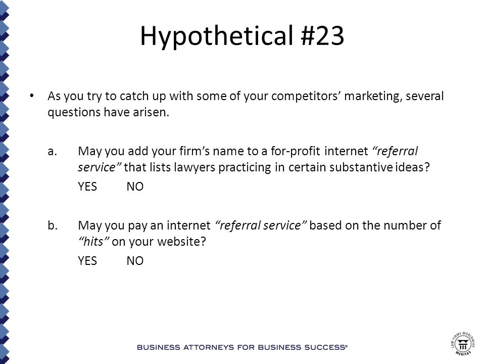 Hypothetical #23 As you try to catch up with some of your competitors' marketing, several questions have arisen.