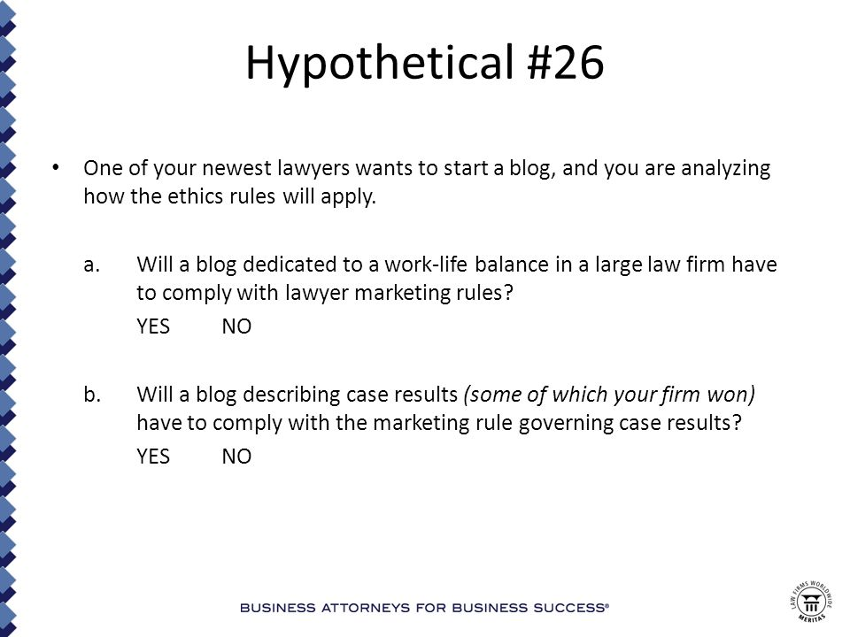 Hypothetical #26 One of your newest lawyers wants to start a blog, and you are analyzing how the ethics rules will apply.
