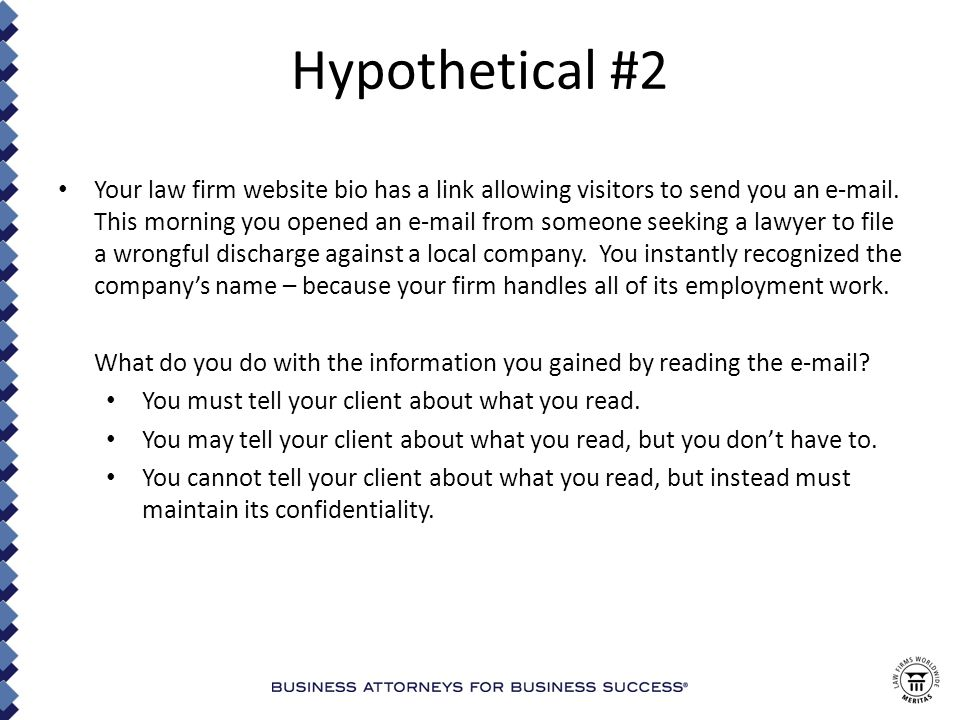 Hypothetical #3 You have been trying to determine how you can cash in on consumer's increasing use of the internet to obtain advice, while avoiding some of the implications of an attorney-client relationship.