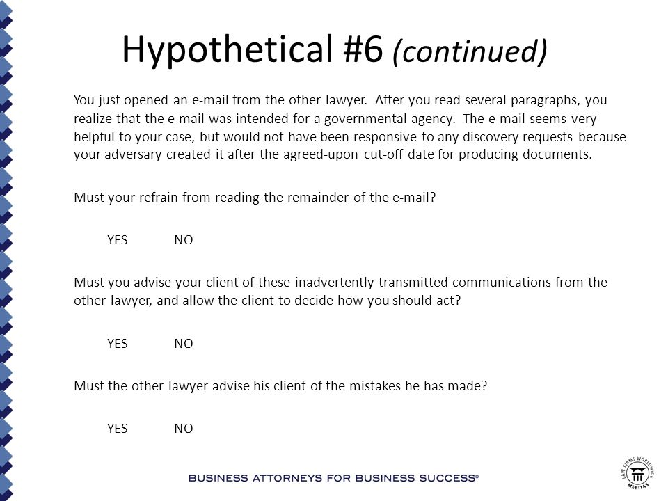 Hypothetical #6 (continued) You just opened an e-mail from the other lawyer.