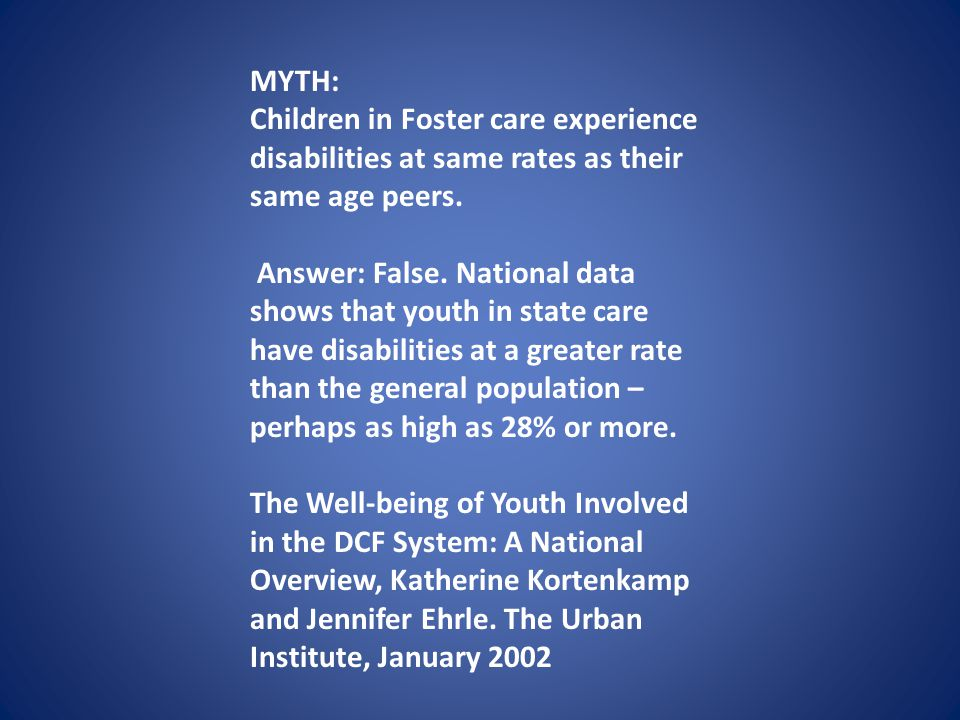 MYTH: Children in Foster care experience disabilities at same rates as their same age peers.