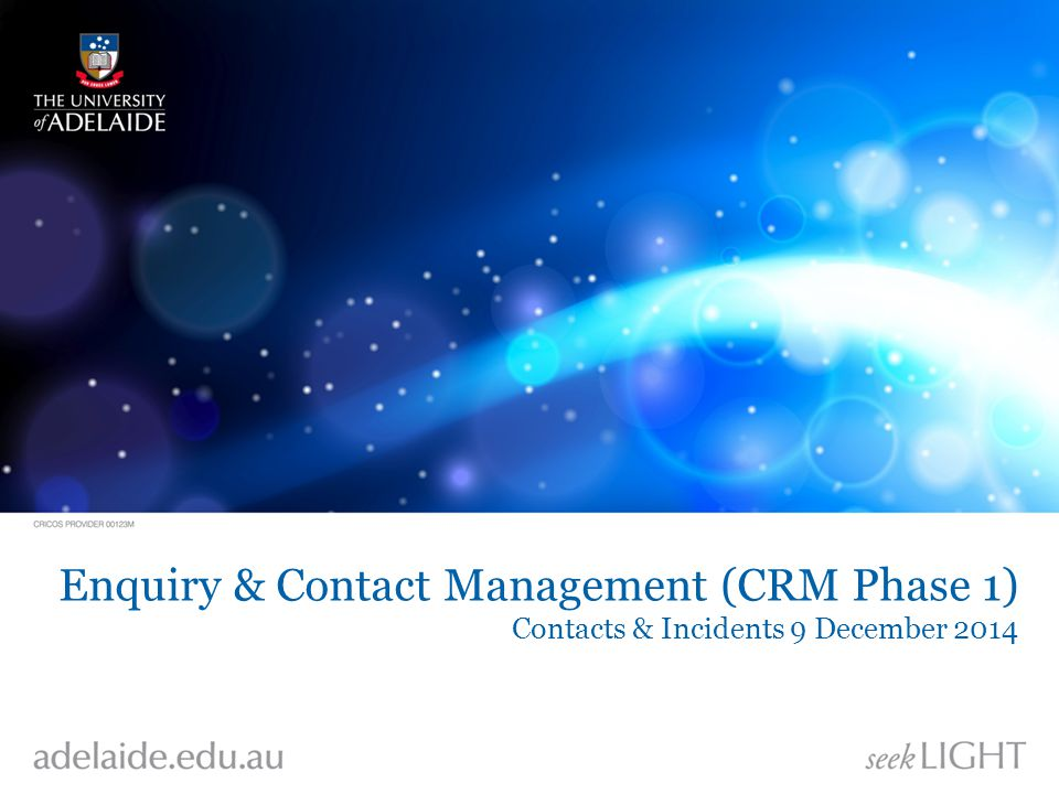 Enquiry & Contact Management (CRM Phase 1) Contacts & Incidents 9 December 2014