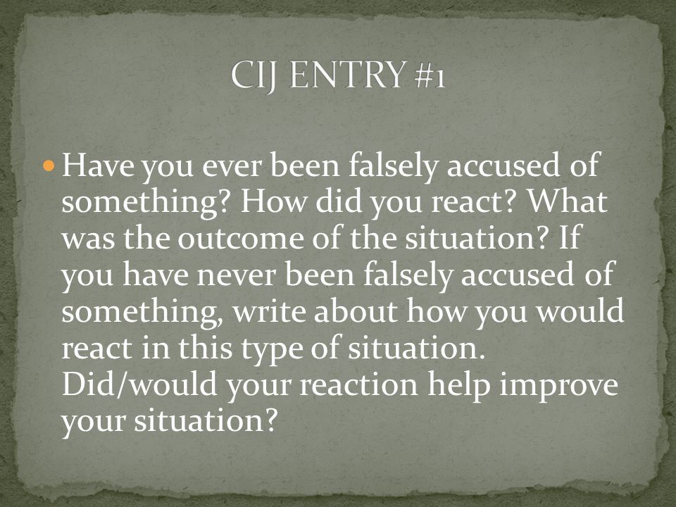 Have you ever been falsely accused of something. How did you react.