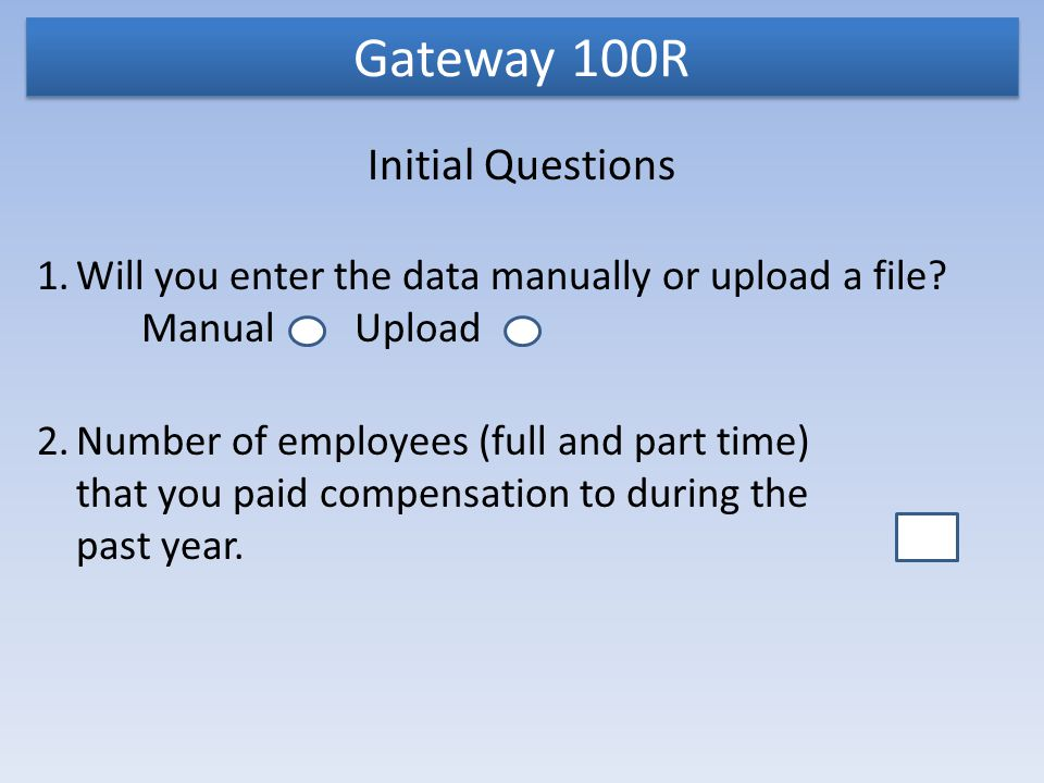 Gateway 100R Initial Questions 2.Number of employees (full and part time) that you paid compensation to during the past year.