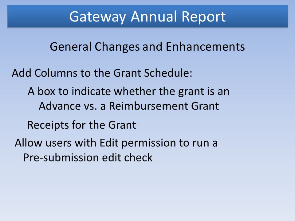Gateway Annual Report General Changes and Enhancements Add Columns to the Grant Schedule: A box to indicate whether the grant is an Advance vs.