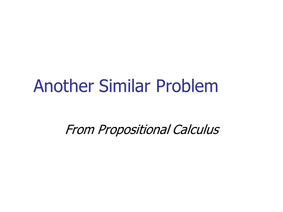 Another Similar Problem From Propositional Calculus