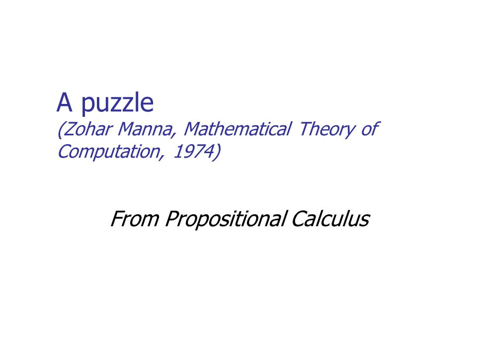 A puzzle (Zohar Manna, Mathematical Theory of Computation, 1974) From Propositional Calculus