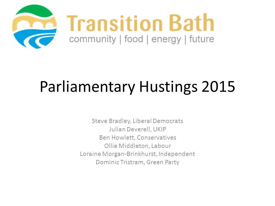 Parliamentary Hustings 2015 Steve Bradley, Liberal Democrats Julian Deverell, UKIP Ben Howlett, Conservatives Ollie Middleton, Labour Loraine Morgan-B