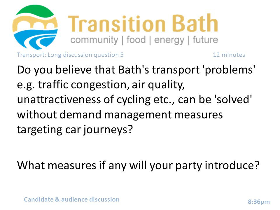 Transport: Long discussion question 5 12 minutes Do you believe that Bath s transport problems e.g.