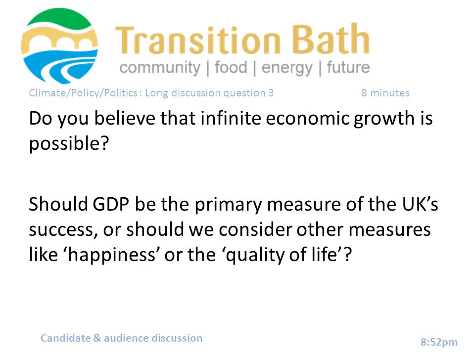 Climate/Policy/Politics : Long discussion question 3 8 minutes Do you believe that infinite economic growth is possible.