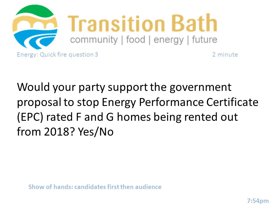 Energy: Quick fire question 32 minute Would your party support the government proposal to stop Energy Performance Certificate (EPC) rated F and G home