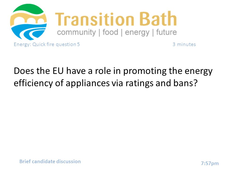 Energy: Quick fire question 53 minutes Does the EU have a role in promoting the energy efficiency of appliances via ratings and bans? 7:57pm Brief can