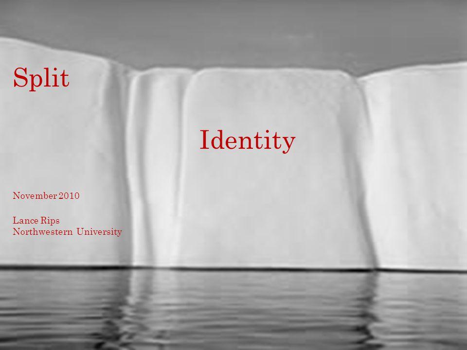 Split Identity November 2010 Lance Rips Northwestern University