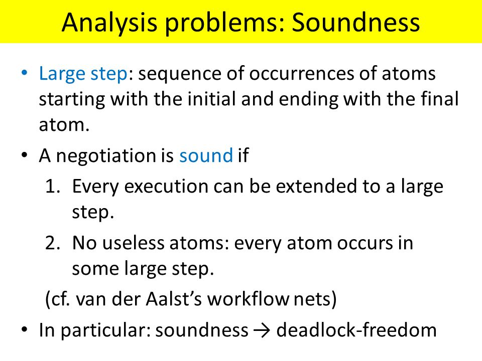Analysis problems: Soundness Large step: sequence of occurrences of atoms starting with the initial and ending with the final atom.