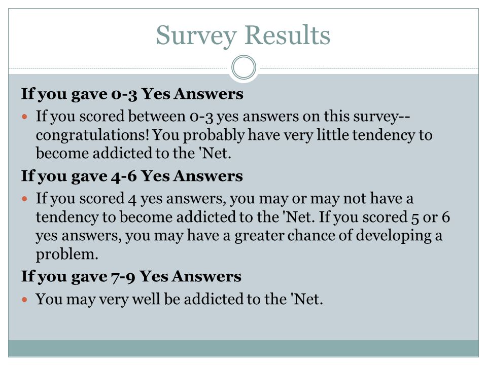 Survey Results If you gave 0-3 Yes Answers If you scored between 0-3 yes answers on this survey-- congratulations.