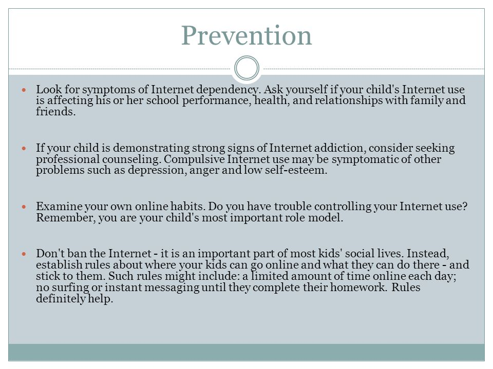 Prevention Look for symptoms of Internet dependency.