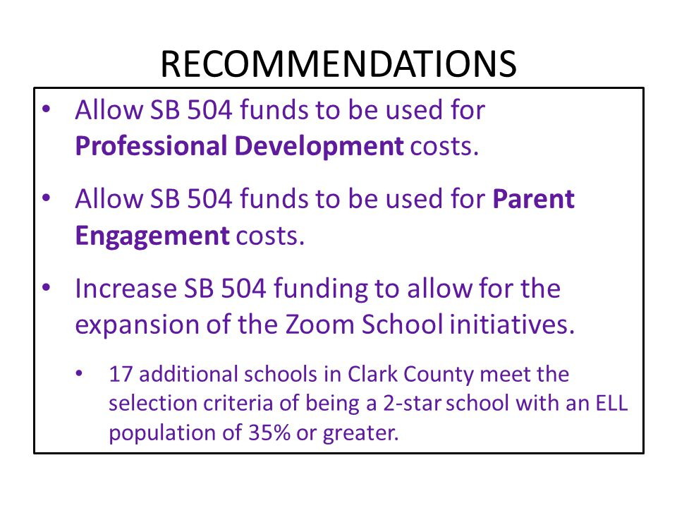 RECOMMENDATIONS Allow SB 504 funds to be used for Professional Development costs. Allow SB 504 funds to be used for Parent Engagement costs. Increase