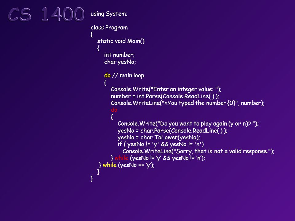 using System; class Program { static void Main() { int number; char yesNo; do // main loop { Console.Write(