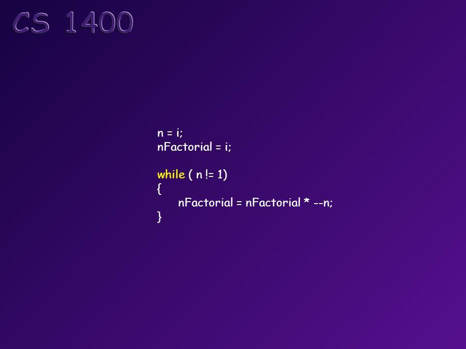 n = i; nFactorial = i; while ( n != 1) { nFactorial = nFactorial * --n; }