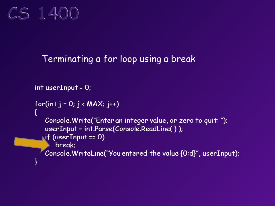 "Terminating a for loop using a break int userInput = 0; for(int j = 0; j < MAX; j++) { Console.Write(""Enter an integer value, or zero to quit: ""); use"