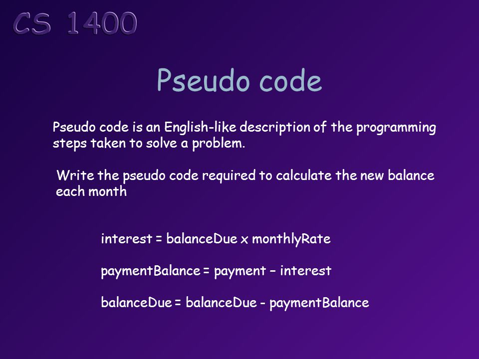 Pseudo code Pseudo code is an English-like description of the programming steps taken to solve a problem. Write the pseudo code required to calculate