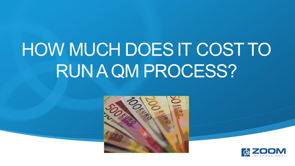 HOW MUCH DOES IT COST TO RUN A QM PROCESS?