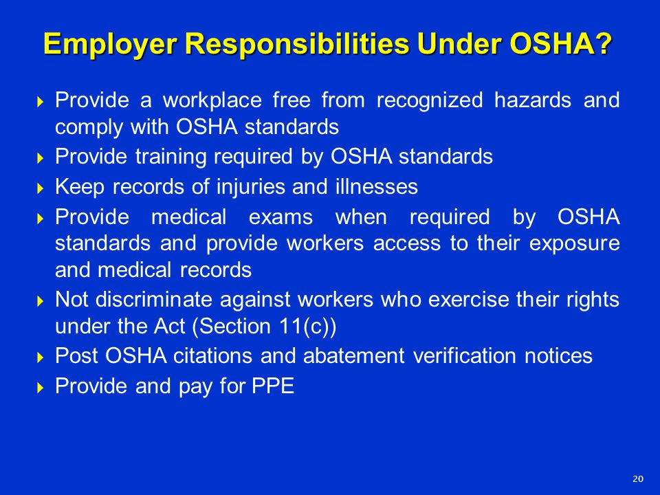  Provide a workplace free from recognized hazards and comply with OSHA standards  Provide training required by OSHA standards  Keep records of inju