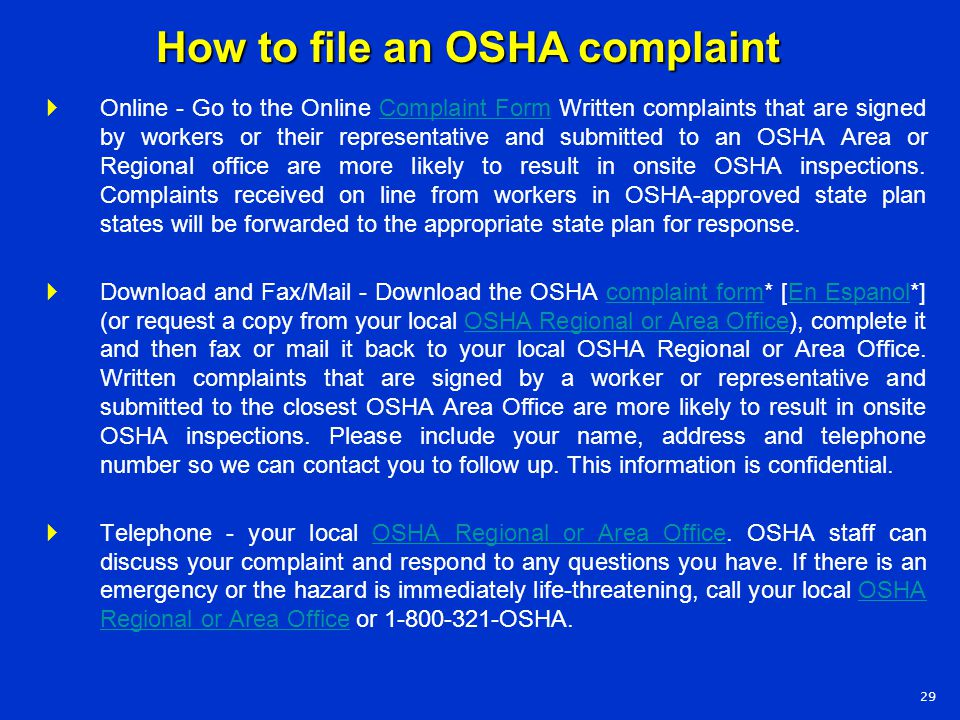  Online - Go to the Online Complaint Form Written complaints that are signed by workers or their representative and submitted to an OSHA Area or Regi