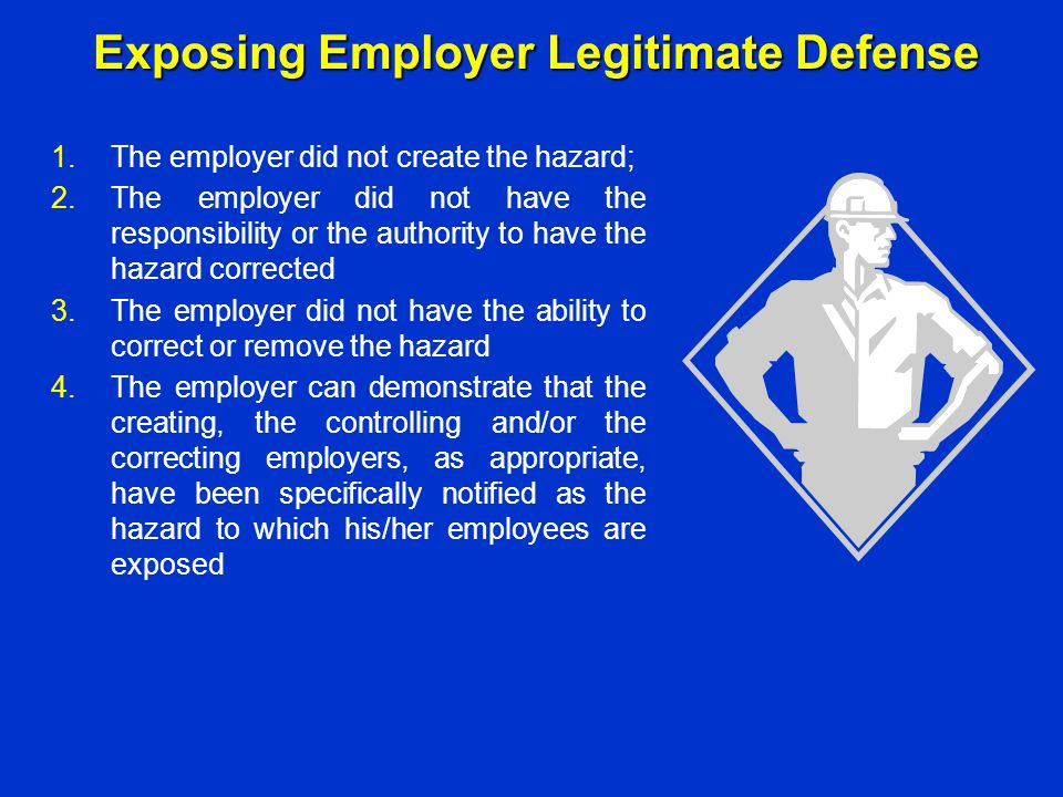 1.The employer did not create the hazard; 2.The employer did not have the responsibility or the authority to have the hazard corrected 3.The employer
