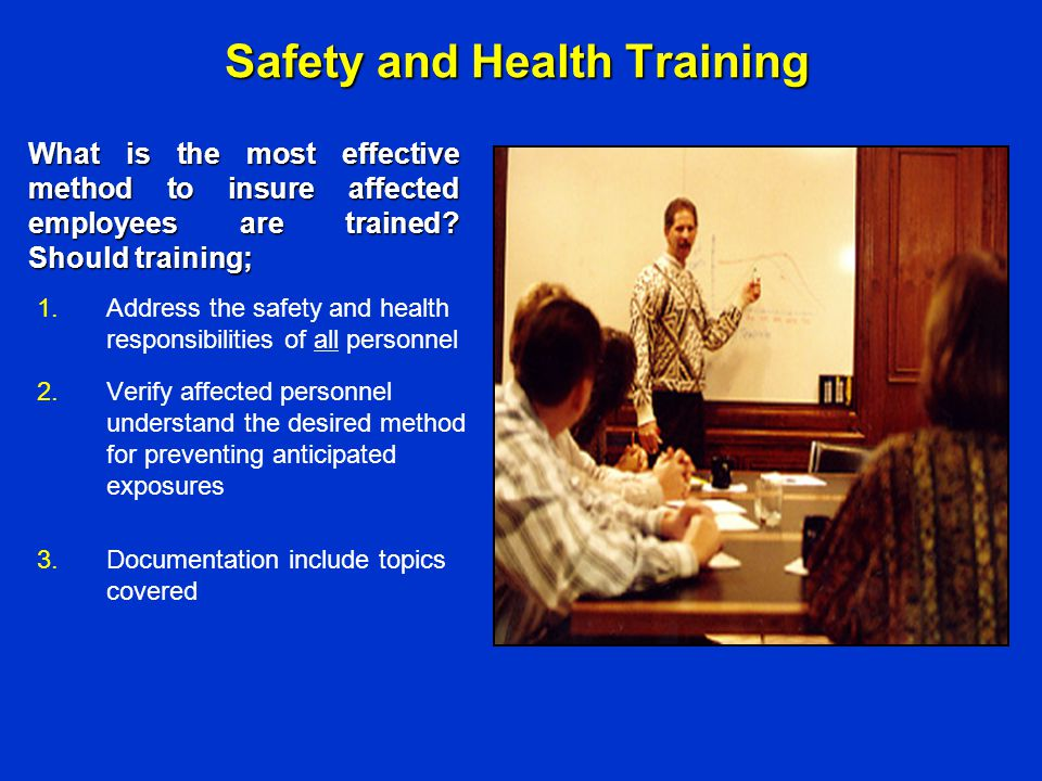 Safety and Health Training 1.Address the safety and health responsibilities of all personnel 2.Verify affected personnel understand the desired method