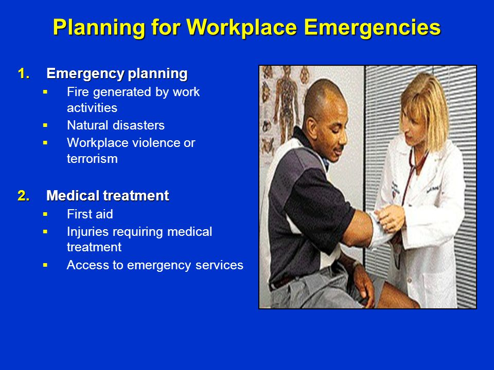 Planning for Workplace Emergencies 1.Emergency planning  Fire generated by work activities  Natural disasters  Workplace violence or terrorism 2.Me