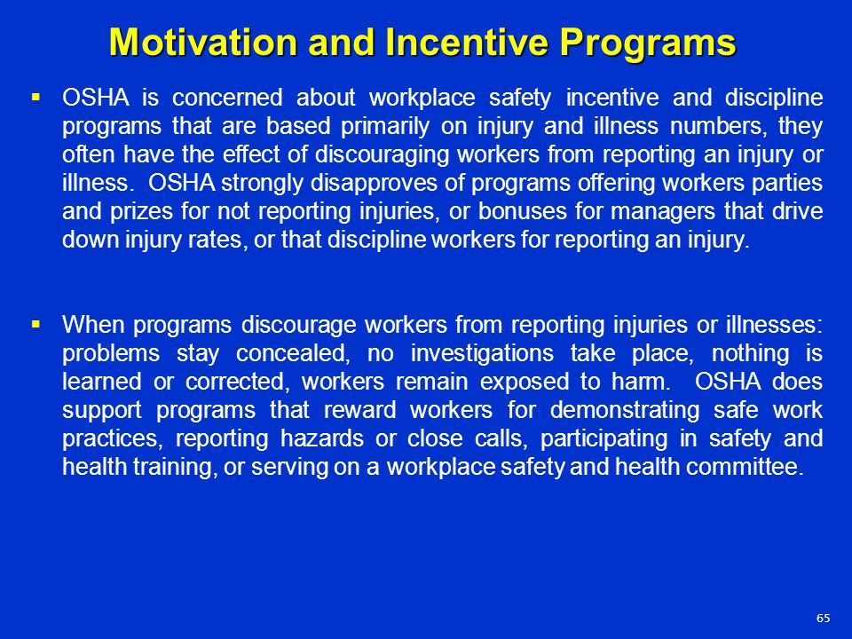 65 Motivation and Incentive Programs  OSHA is concerned about workplace safety incentive and discipline programs that are based primarily on injury a