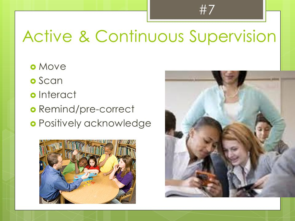 Active & Continuous Supervision  Move  Scan  Interact  Remind/pre-correct  Positively acknowledge #7