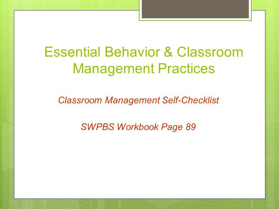 Essential Behavior & Classroom Management Practices Classroom Management Self-Checklist SWPBS Workbook Page 89