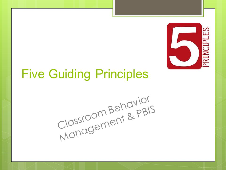 Five Guiding Principles Classroom Behavior Management & PBIS