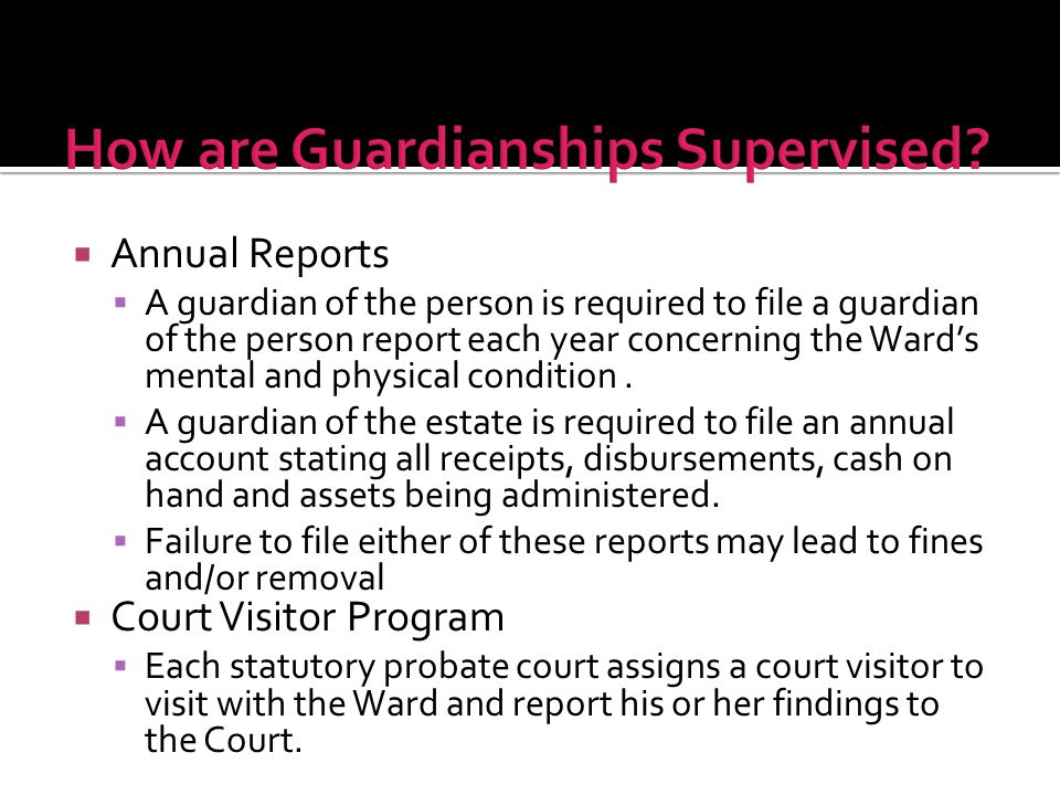  Annual Reports  A guardian of the person is required to file a guardian of the person report each year concerning the Ward's mental and physical condition.