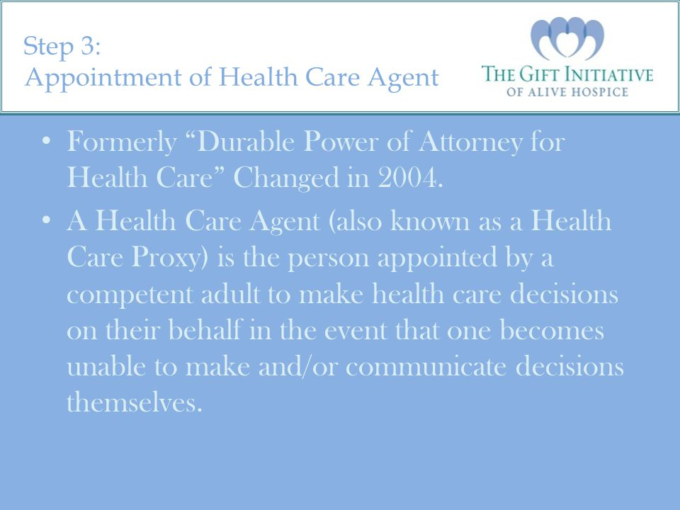 Step 3: Appointment of Health Care Agent Formerly Durable Power of Attorney for Health Care Changed in 2004.